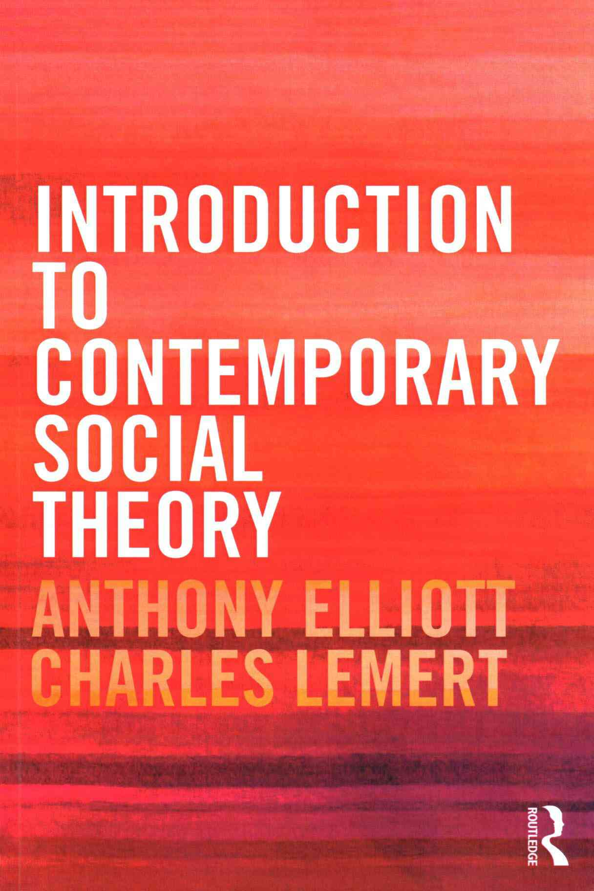 Introduction to Contemporary Social Theory By Elliott, Anthony/ Lemert, Charles